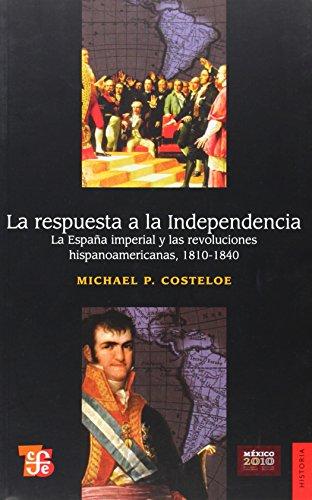 9789681632618: La respuesta a la Independencia : la España imperial y las revoluciones hispanoamericanas, 1810-1840 (Historia) (Spanish Edition)