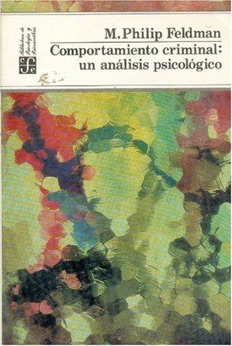 Comportamiento criminal: Un análisis psicológico.: Feldman, M. Philip