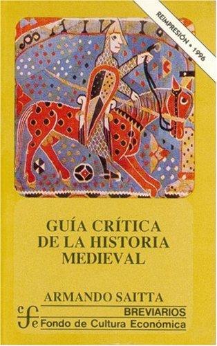 GUIA CRITICA DE LA HISTORIA MEDIEVAL. - SAITTA, Armando.