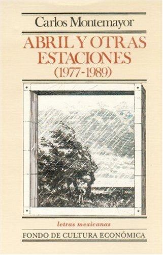 Abril y otras estaciones [1977-1989] : las: Montemayor Carlos