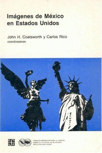 Im?genes de M?xico en Estados Unidos: Coatsworth, John H. y Carlos Rico, editors