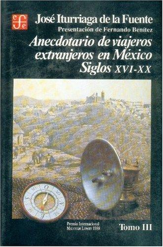 9789681634315: Anecdotario de viajeros extranjeros en México : siglos XVI-XX, III (Historia) (Spanish Edition)