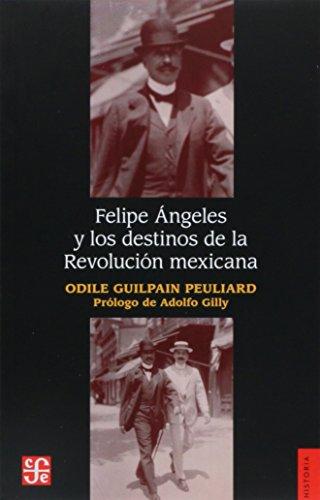 Felipe ?ngeles y los destinos de la: Guilpain Peuliard Odile