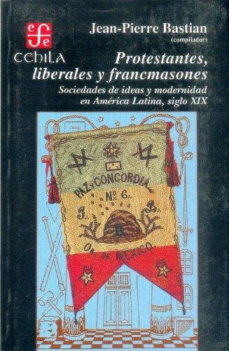 9789681635503: Protestantes, liberales y francmasones : sociedades de ideas y modernidad en América Latina siglo XIX (Literatura) (Spanish Edition)