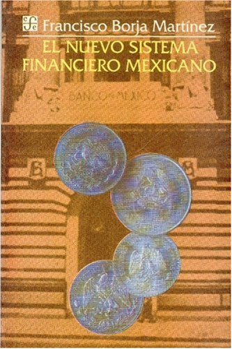Nuevo sistema financiero mexicano, El. - Borja Martínez, Francisco