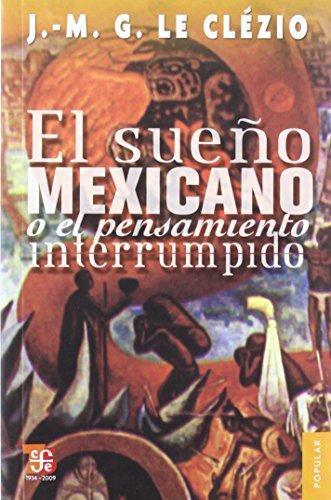 9789681636999: El sueño mexicano o el pensamiento interrumpido (Coleccion Popular) (Spanish Edition)