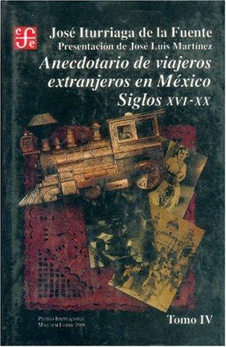 9789681637088: Anecdotario de viajeros extranjeros en México : siglos XVI-XX, IV (Historia) (Spanish Edition)