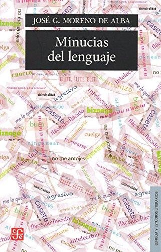 Minucias del lenguaje (Lengua y Estudios Literarios): Moreno de Alba