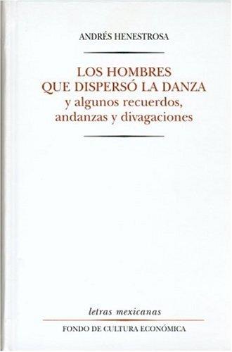 Los hombres que dispersó la danza: Henestrosa, Andrés