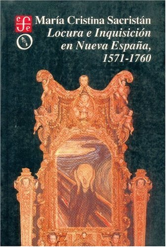 Locura E Inquisicion En Nueva Espana, 1571-1760 (Historia) (Spanish Edition): n/a