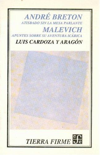 André Breton: atisbado sin la mesa parlante.: Cardoza y Aragón