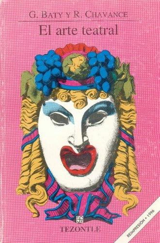 El arte teatral (Tezontle) (Spanish Edition): Baty Gaston y René Chavance