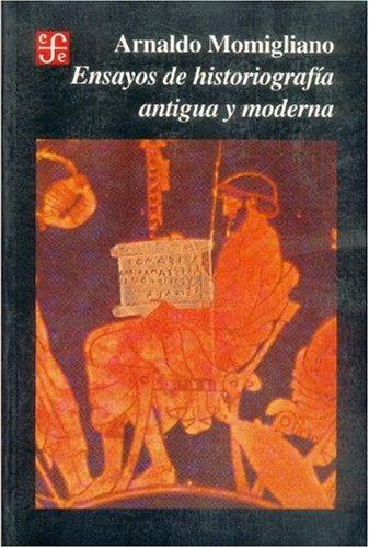 Ensayos de historiografía antigua y moderna: MOMIGLIANO, ARNALDO