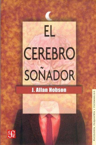 El cerebro soñador (Fondo De Cultura Economica) (Spanish Edition): Hobson J. Allan