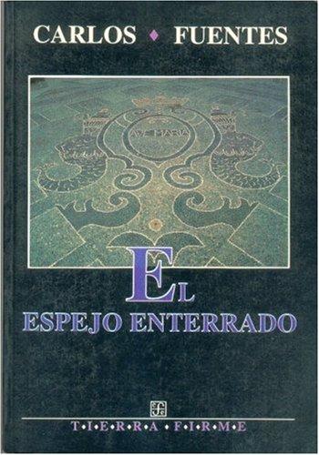 El espejo enterrado.: Fuentes, Carlos