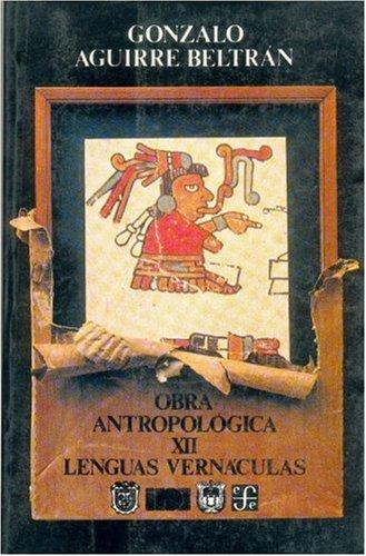 9789681640774: Lenguas Vernaculas: Su uso y Desuso en la Ensenanza: La Experiencia de Mexico (Obra Antropologica)