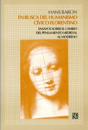 9789681640835: En busca del humanismo civico florentino/ In Search of the Civic Florentine Humanism: Ensayos sobre el cambio del pensamiento medieval moderno (Spanish Edition)