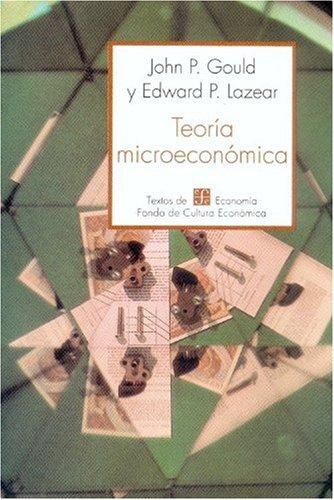 Teoria microeconomica/ Microeconomic Theory: Lazear Gould/ Edward W. Lazear/ John P. Gould
