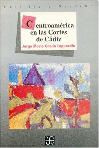 9789681641351: Centroamérica en las cortes de Cádiz (Politica y Derecho) (Spanish Edition)