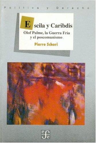 9789681641733: Escila y Caribdis : Olof Palme, la Guerra Fría y el poscomunismo (Spanish Edition)