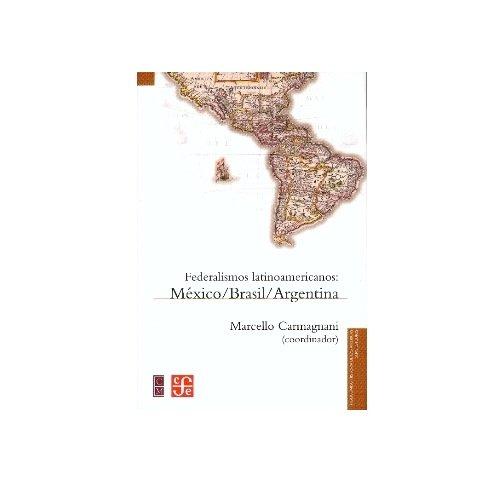 9789681642167: Federalismos latinoamericanos : México, Brasil, Argentina (Fideicomiso Historia De Las Americas) (Spanish Edition)