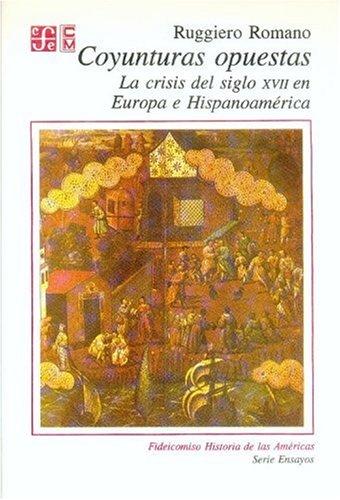 9789681642488: Coyunturas Opuestas: La Crisis del Siglo XVII En Europa E Hispanoamerica (Historia)