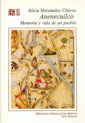 Anenecuilco memoria y vida de un pueblo: Hernández Chávez Alicia