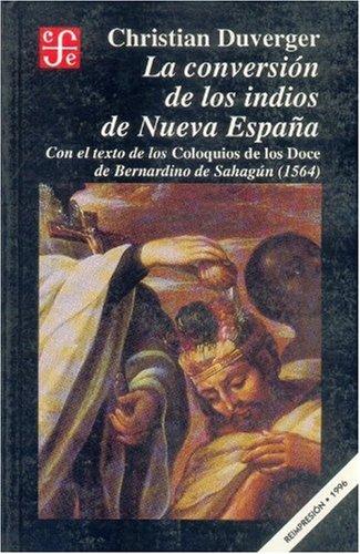 La conversión de los indios de Nueva España : con el texto de los Coloquios de los ...