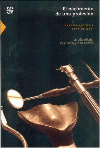 9789681643140: El nacimiento de una profesión: la odontología en el siglo XIX en México (Seccion de Obras de Ciencia y Tecnologia) (Spanish Edition)