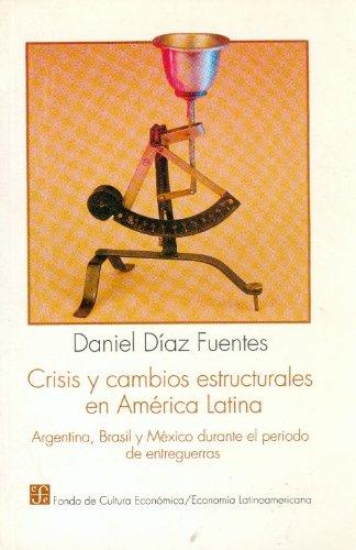 Crisis y Cambios Estructurales en America Latina: Argentina, Brasil y Mexico Durante el Periodo de ...