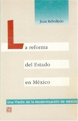 9789681643386: La reforma del Estado en México (Visin de la Modernizacin de Mxico) (Spanish Edition)