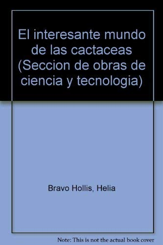 9789681643607: El interesante mundo de las cactaceas (Seccion de obras de ciencia y tecnologia) (Spanish Edition)