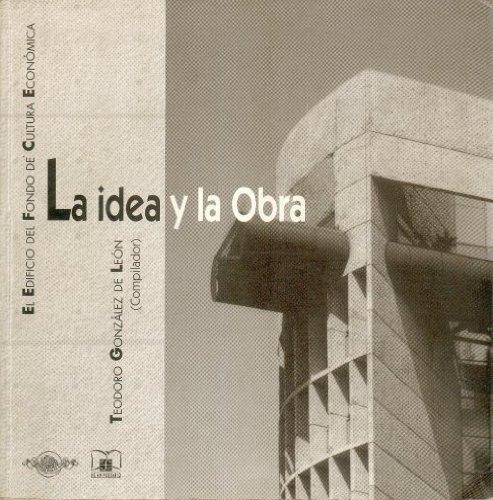 La idea y la obra (Tezontle) (Spanish Edition): González de Leà n Teodoro (comp.)