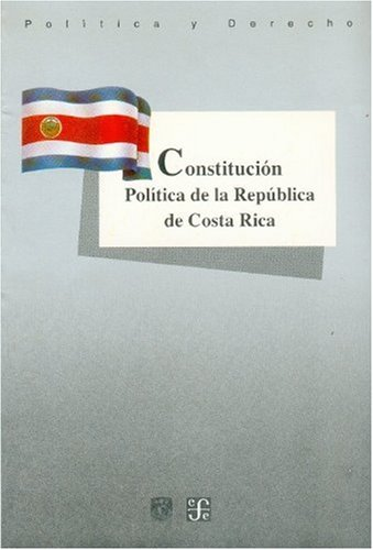 9789681644048: Constitución Política de la República de Costa Rica (Politica y Derecho) (Spanish Edition)