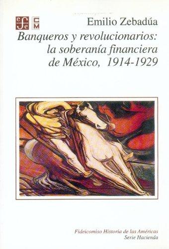 9789681644543: Banqueros y revolucionarios M�xico (Fideicomiso Historia De Las Americas)