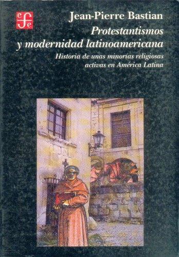 9789681644574: Protestantismos y modernidad latinoamericana/ Protestantism and Modernity in Latin America: historia de unas minorias religiosas activas en America Latina