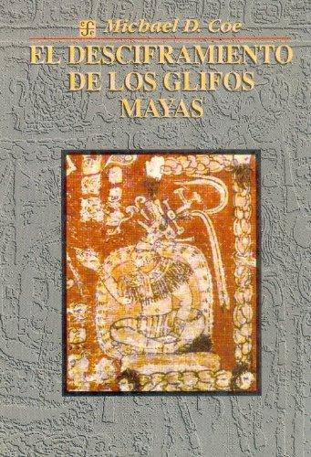 El desciframiento de los glifos mayas/ The: Coe, Michael D.