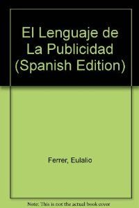El Lenguaje de La Publicidad (Spanish Edition): Ferrer, Eulalio