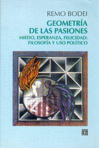 Geometria de las pasiones : miedo, esperanza,: Bodei, Remo