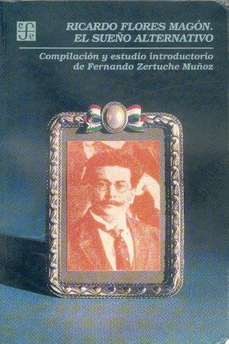 Ricardo Flores Magon: El sueno alternativo (Vida y pensamiento de Mexico) (Spanish Edition): ...