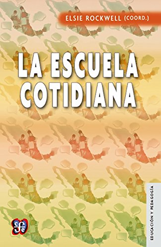 La escuela cotidiana (Spanish Edition): Rockwell Elsie (coord.)