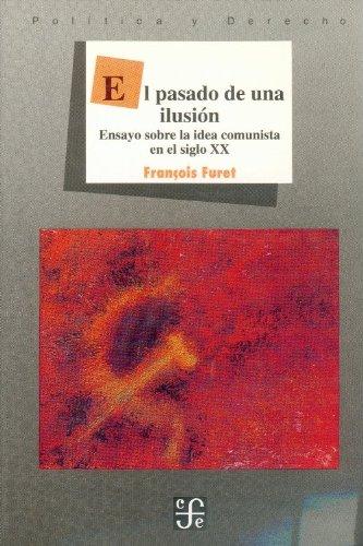 9789681646752: El pasado de una ilusión : ensayo sobre la idea comunista en el siglo XX (Spanish Edition)