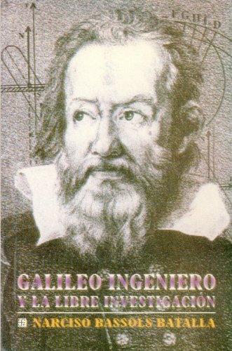 9789681647179: Galileo ingeniero y la libre investigación (Seccion de Obras de Ciencia y Tecnologia) (Spanish Edition)