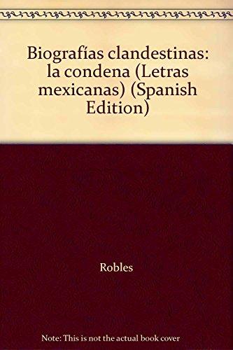 Biografías clandestinas: la condena (Letras mexicanas) (Spanish: Robles; Martha
