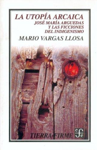 9789681648626: La utopía arcaica. José María Arguedas y las ficciones del indigenismo (Colección Tierra firme)