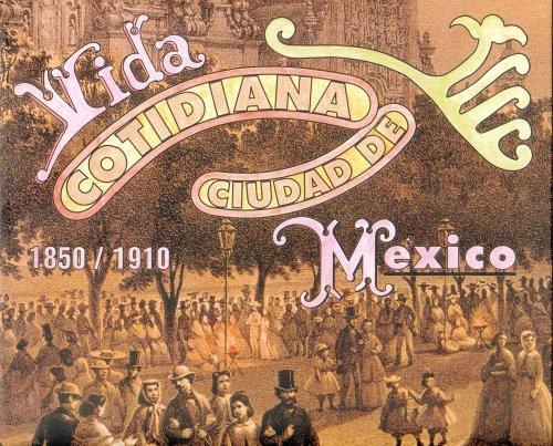 Vida cotidiana ciudad de Mexico 1850-1910/ Daily Leaving of Mexico 1850-1910: Barros/ Cristina...