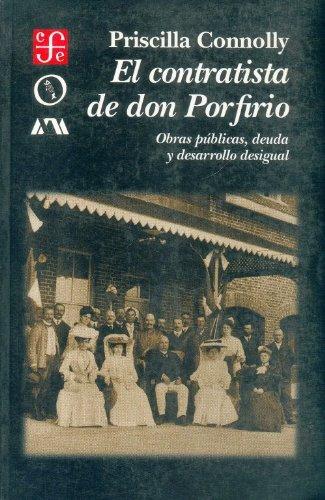 El contratista de Don Porfirio/ The Contractor of Mr. Porfirio: Obras Publicas, Deuda Y ...