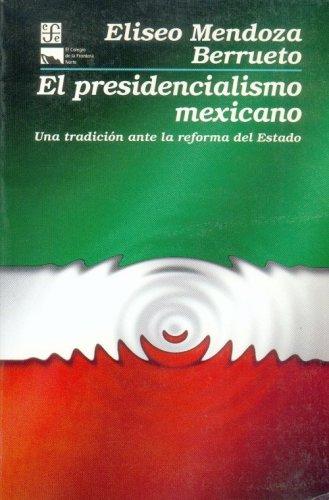 El Presidencialismo Mexicano: Genesis de un Sistema Imperfecto (Spanish Edition): Eliseo Mendoza ...