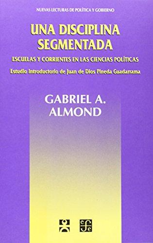 Una disciplina segmentada. Escuelas y corrientes en: A., Almond Gabriel