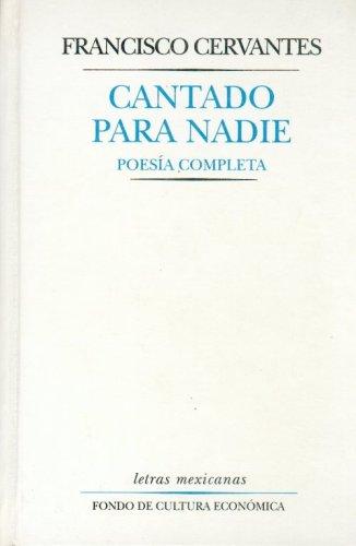 Cantado para nadie : poesía completa (Letras Mexicanas) (Spanish Edition): Cervantes ...
